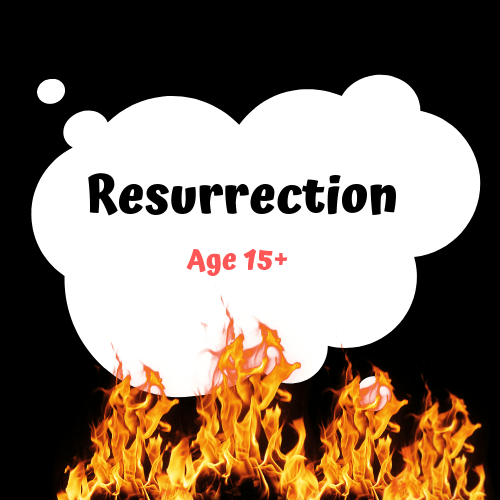 Resurrection – Age 15+